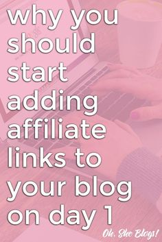 Why you should start adding affiliate links to your blog on day 1 << Oh, She Blogs!