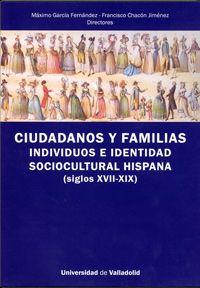 Ciudadanos y familias [Recurso electrónico] : individuos e identidad sociocultural hispana (s.XVII-XIX) / Máximo Garcia Fernandez, Francisco Chacón Jiménez (dirs.)