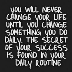 Secret of your success is found in your daily routine