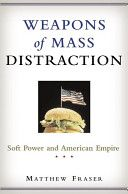 Weapons of mass distraction: soft power and American empire                 E744.5 .F725 2005
