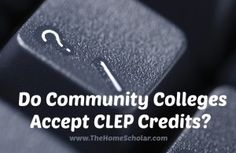 Homeschool College - Do Community Colleges Accept CLEP Credits?
