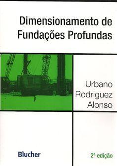 ALONSO, Urbano Rodriguez. Dimensionamento de fundações profundas. 2 ed. São Paulo: Blucher, 2013. x, 157 p. Inclui bibliografia (ao final de cada capítulo); il. tab. quad.; 24cm. ISBN 9788521206613.  Palavras-chave: FUNDACOES; FUNDACOES EM AGUAS.  CDU 624.157 / A454d / 2 ed. / 2013