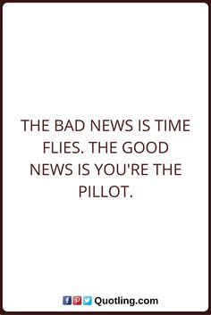 Time Quotes The bad news is Time flies. The good news is you're the pilot. Tears Quotes, Hurt Quotes, Time Quotes, Silence Quotes, You Can Do Anything, Bad News, Friendship Quotes, Wallpaper Quotes, Relationship Quotes