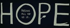 Inside all of us is hope.