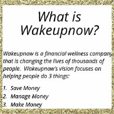 I joined as a member of Wake Up Now  March 23, 2014 and by March 29th 2014 I started making an extra $600 per month! Hard work for 6 days changed my life I now have a team of 110 people and we are only going to grow from here it has only been 2 and a half months! :)  www.supersavings1.wakeupnow.com