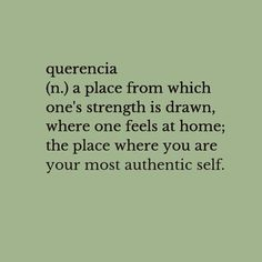 Querencia (n) a place from which one's strength is drawn, where one feels at home; the place where you are your most authentic self. Unusual Words, Weird Words, Rare Words, Unique Words, New Words, Cool Words, Pretty Words, Beautiful Words, Words Quotes