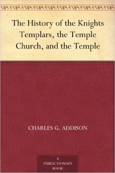 AmazonSmile: The History of the Knights Templars, the Temple Church, and the Temple eBook: Charles G. Addison: Kindle Store