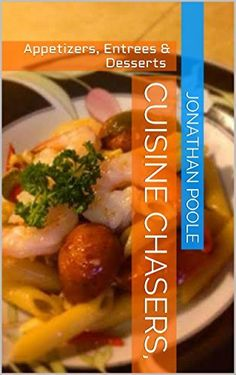 Cuisine Chasers,: Appetizers, Entrees & Desserts by Jonathan Poole, http://www.amazon.com/dp/B00VIQ3F52/ref=cm_sw_r_pi_dp_I5fsvb08TH2R8