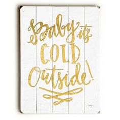 Designed with a festive gold font, this Baby It's Cold Outside II Wood Sign will add cheer to your holiday decor.