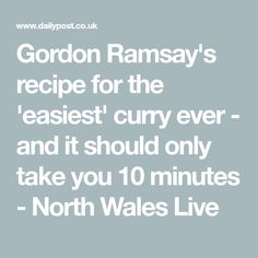 Gordon Ramsay's recipe for the 'easiest' curry ever - and it should only take you 10 minutes - North Wales Live