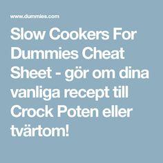 Slow Cookers For Dummies Cheat Sheet  - gör om dina vanliga recept till Crock Poten eller tvärtom!