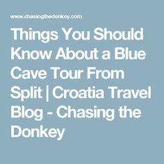 Things You Should Know About a Blue Cave Tour From Split | Croatia Travel Blog - Chasing the Donkey