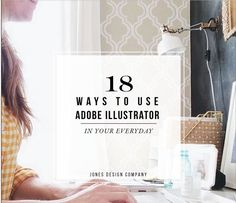 18 Ways to Use Adobe Illustrator in your every day.