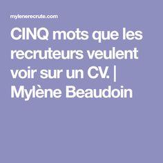 CINQ mots que les recruteurs veulent voir sur un CV. | Mylène Beaudoin