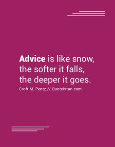 Advice is like snow--the softer it falls, the deeper it goes. Advice Quotes, Life Quotes, Special Quotes, Motivation, Beautiful Words, Compassion, Quote Of The Day, Fitness, Psychology