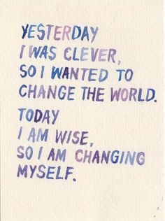 Yesterday I was clever, so I wanted to change the world. Today I am wise, so I am changing myself. Watercolour Typography.