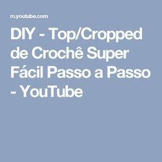 DIY - Top/Cropped de Crochê Super Fácil Passo a Passo - YouTube