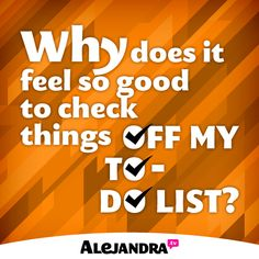 Why does it feel so good to check things off my to-do list?!