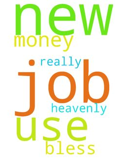 Prayers for a new job -  Dear Heavenly Father, Please bless me with the new job. I could REALLY use the money. In Your Name I pray, Amen.  Posted at: https://prayerrequest.com/t/nBe #pray #prayer #request #prayerrequest