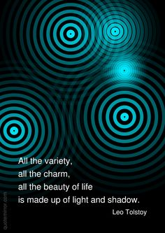All the variety, all the charm, all the beauty of life is made up of light and shadow. Light And Shadow Quotes, Light Quotes, Business Motivational Quotes, Inspirational Quotes, Age Of Enlightenment, Realistic Fiction, Kalam Quotes, Leo Tolstoy, Buddha Quote