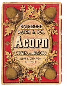 Rathbone Sard & Co. Acorn Stoves & Ranges - this would be good to make a glass magnet over one of the acorns