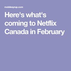 Here's what's coming to Netflix Canada in February