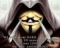 We Work In The Dark To Serve Light Are Legion Anonymous