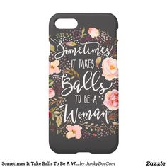 Sometimes It Take Balls To Be A Woman Flower Quote iPhone 7 Case