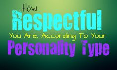 how-respectful-you-are-according-to-your-personality-type