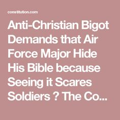 Anti-Christian Bigot Demands that Air Force Major Hide His Bible because Seeing it Scares Soldiers ⋆ The Constitution I See Stupid People, Air Force, Persecuted Church, Open Bible, History Articles, Culture War, Persecution, See It, Constitution
