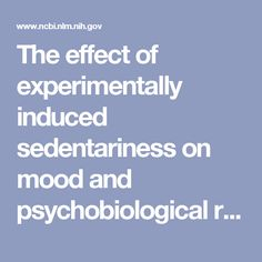 The effect of experimentally induced sedentariness on mood and psychobiological responses to mental stress. - PubMed - NCBI