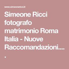 Simeone Ricci fotografo matrimonio Roma Italia - Nuove Raccomandazioni.....