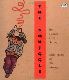 The Squiggle by Carole Lexa Schaefer:  I use this book in the classroom with an acting exercise.  The students hear the story then we act out the story with the character.
