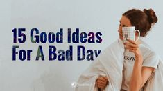 15 Good Ideas For A Bad Day | Power of Positivity