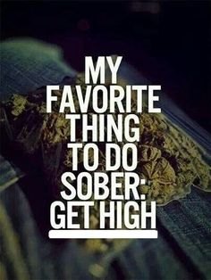 My Favorite Thing To Do Sober: Get High! From RedEyesOnline.com