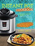 Instant Pot Cookbook: Over 100 Instant Pot Recipes For The Everyday Home | Simple and Delicious Electric Pressure Cooker Recipes Made For Your Instant ... Pot Electric Pressure Cooker Cookbook) by John Leroy (Author) #Kindle US #NewRelease #Cookbooks #Food #Wine #eBook #ad