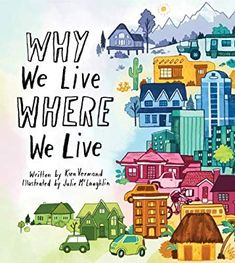 Why We Live Where We Live: Kira Vermond, Julie McLaughlin: 9781771470810: Amazon.com: Books