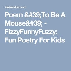 Poem 'To Be A Mouse' - FizzyFunnyFuzzy: Fun Poetry For Kids