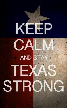 Keep calm and stay Texas strong
