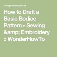 How to Draft a Basic Bodice Pattern « Sewing & Embroidery :: WonderHowTo