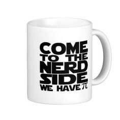 Come To The Nerd Side We Have Pi Mugs