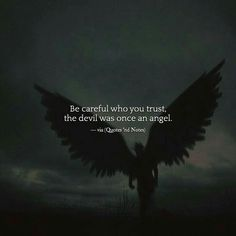 Be careful who you trust the devil was once an angel. via Be careful who you trust the devil was once an angel. Reality Quotes, Mood Quotes, Poetry Quotes, Positive Quotes, Motivation Quotes, Devil Quotes, Dark Quotes, True Quotes, Qoutes