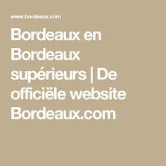 Bordeaux en Bordeaux supérieurs | De officiële website Bordeaux.com