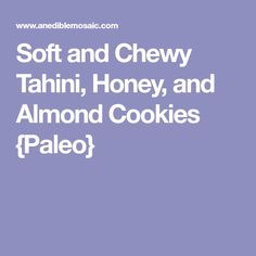 Soft and Chewy Tahini, Honey, and Almond Cookies {Paleo}