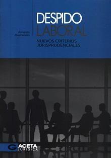 Despido laboral: nuevos criterios jurisprudenciales / Armando Alva Canales. 348.8D A45