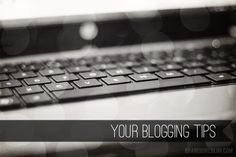 Blogging tips from readers