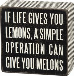 If life gives you lemons, a simple operation can give you melons A box sign is stenciled with an amusing tongue-in-cheek phrase. Whether you put it on a shelf or hang on any wall space, it will add character to your home. Makes a great gift! Box Signs, Wall Signs, Clever Captions, Wood Block Crafts, Cute Phrases, Belly Laughs, Laughing So Hard, Spice Things Up, Me Quotes