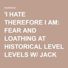'I HATE THEREFORE I AM: FEAR AND LOATHING AT HISTORICAL LEVELS W/ JACK BLOOD' - May 26, 2016 by Ground Zero Media