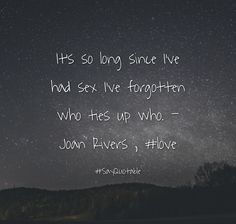 Quotes about It's so long since I've had sex I've forgotten who ties up who. - Joan Rivers , #love with images background, share as cover photos, profile pictures on WhatsApp, Facebook and Instagram or HD wallpaper - Best quotes