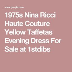 1975s Nina Ricci Haute Couture Yellow Taffetas Evening Dress For Sale at 1stdibs